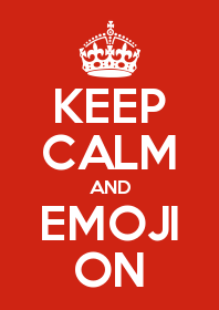 KEEP CALM AND EMOJI ON